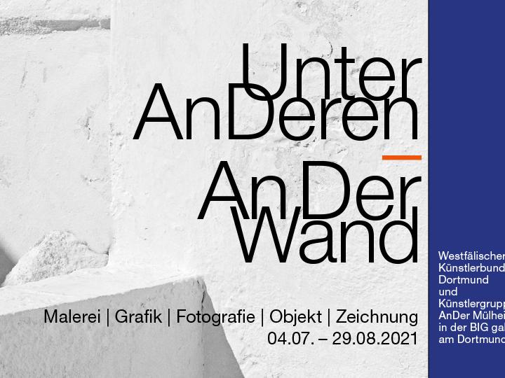 "4.7. – 29.8.2021 ""Unter AnDeren – AnDer Wand"" | BIG Gallery am Dortmunder U"